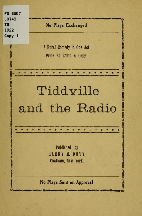 "Harry M. [from old catalog] Doty - ""Tiddville and the radio"", a rural comedy in one act"