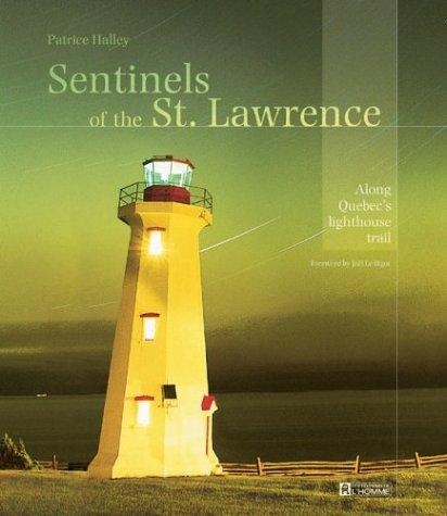 Sentinels of the St. Lawrence: Along Quebec's Lighthouse Trail, Halley, Patrice