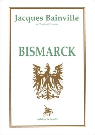 Bismarck by Jacques Bainville