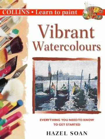 Image for Vibrant Watercolours: Everything You Need to Know to Get Started (Collins Learn to Paint Series)
