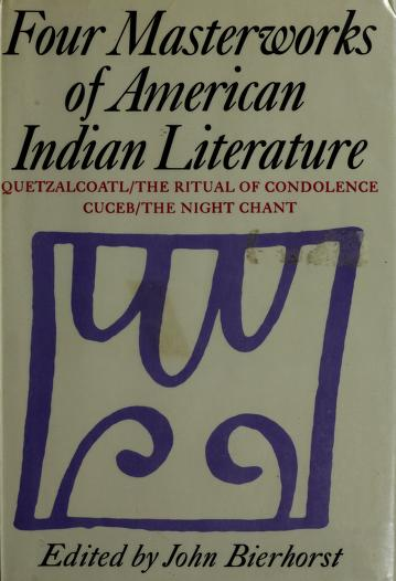Cover of: Four masterworks of American Indian literature: Quetzalcoatl/The ritual of condolence/Cuceb/The night chant | John Bierhorst