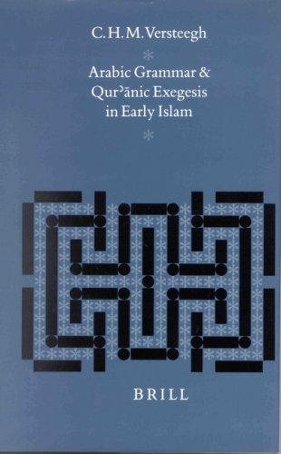 Arabic Grammar and Qur Anic Exegesis in Early Islam (Studies in Semitic Languages and Linguistics) by C. H. M. Versteegh
