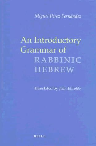 An introductory grammar of rabbinic Hebrew by Miguel Pérez Fernández