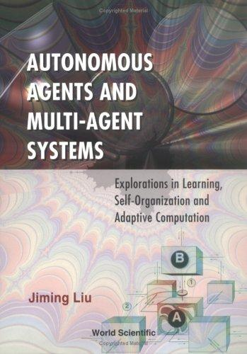 Autonomous Agents and Mult-Agent Systems by Jiming Liu
