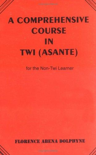 A comprehensive course in Twi (Asante) for the non-Twi learner by Florence Abena Dolphyne