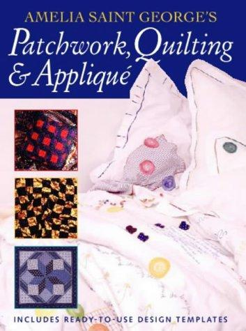 Patchwork Quilting and Applique by Amelia St.George